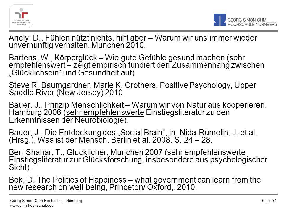 Ariely, D., Fühlen nützt nichts, hilft aber – Warum wir uns immer wieder unvernünftig verhalten, München 2010. Bartens, W., Körperglück – Wie gute Gef