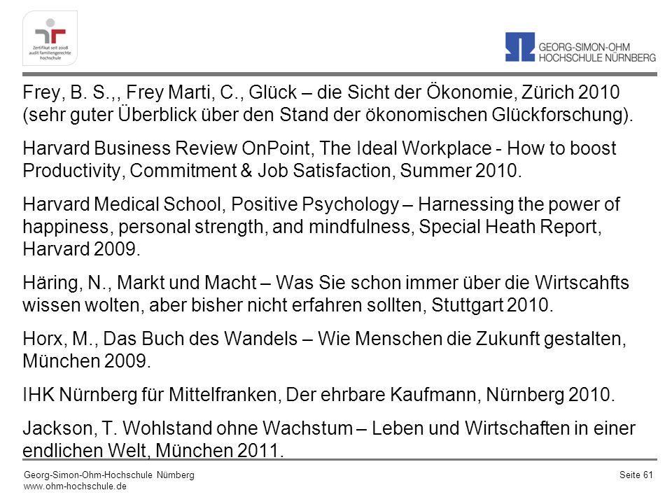 Frey, B. S.,, Frey Marti, C., Glück – die Sicht der Ökonomie, Zürich 2010 (sehr guter Überblick über den Stand der ökonomischen Glückforschung). Harva
