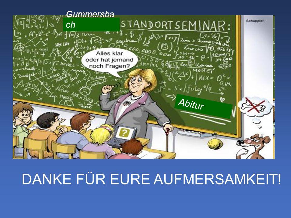 DANKE FÜR EURE AUFMERSAMKEIT! Gummersba ch Abitur