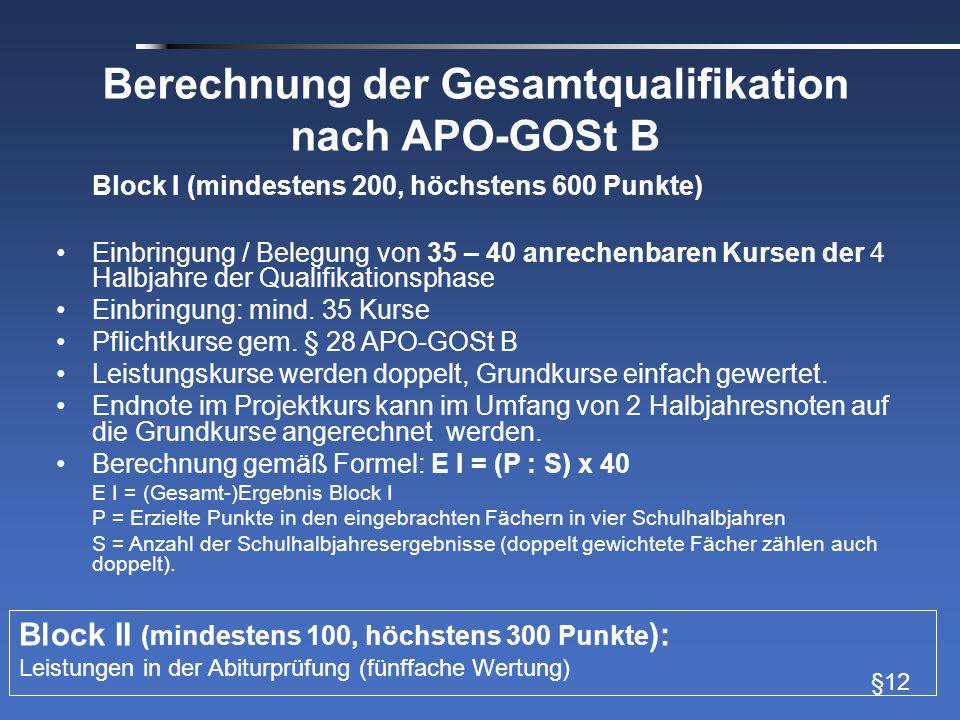 Berechnung der Gesamtqualifikation nach APO-GOSt B §12 Block I (mindestens 200, höchstens 600 Punkte) Einbringung / Belegung von 35 – 40 anrechenbaren