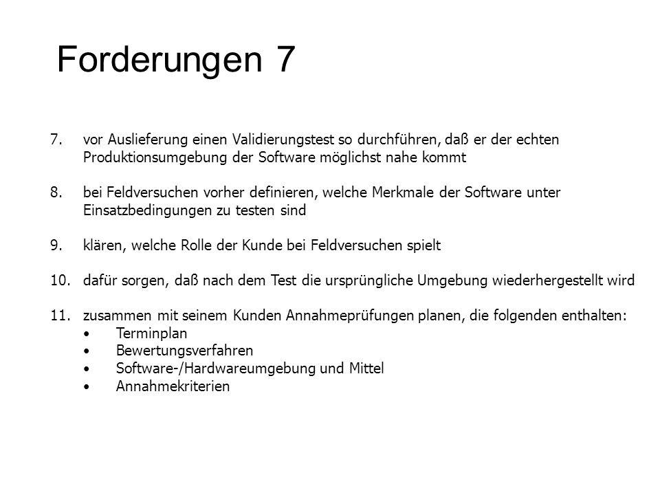 Forderungen 7 7.vor Auslieferung einen Validierungstest so durchführen, daß er der echten Produktionsumgebung der Software möglichst nahe kommt 8.bei