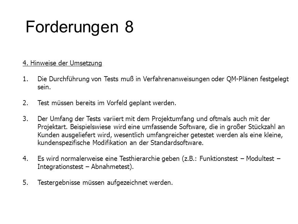 Forderungen 8 4. Hinweise der Umsetzung 1.Die Durchführung von Tests muß in Verfahrenanweisungen oder QM-Plänen festgelegt sein. 2.Test müssen bereits