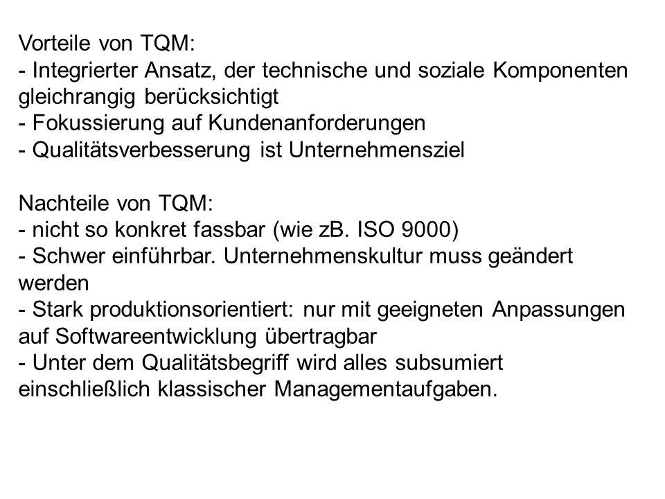 Vorteile von TQM: - Integrierter Ansatz, der technische und soziale Komponenten gleichrangig berücksichtigt - Fokussierung auf Kundenanforderungen - Q