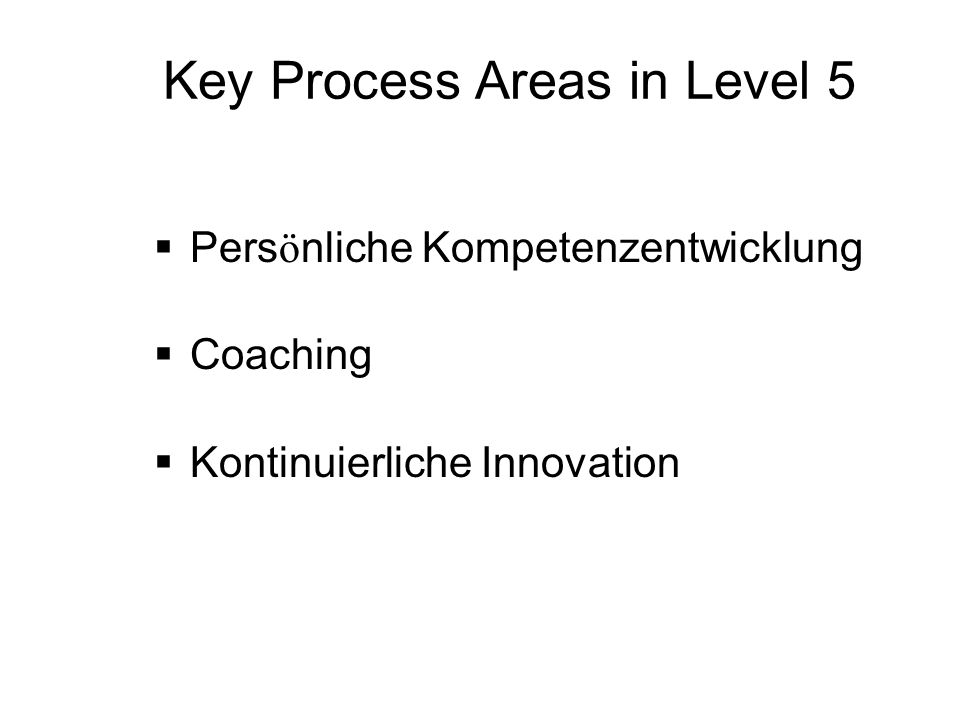 Key Process Areas in Level 5 Pers ö nliche Kompetenzentwicklung Coaching Kontinuierliche Innovation