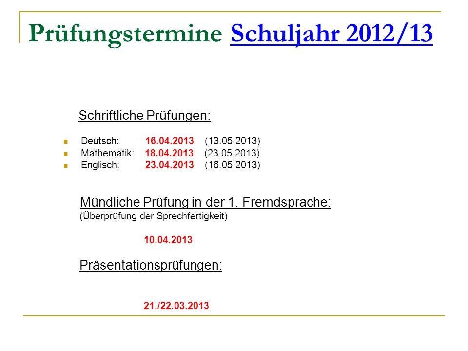Prüfungstermine Schuljahr 2012/13 Schriftliche Prüfungen: Deutsch: 16.04.2013 (13.05.2013) Mathematik: 18.04.2013 (23.05.2013) Englisch: 23.04.2013 (1