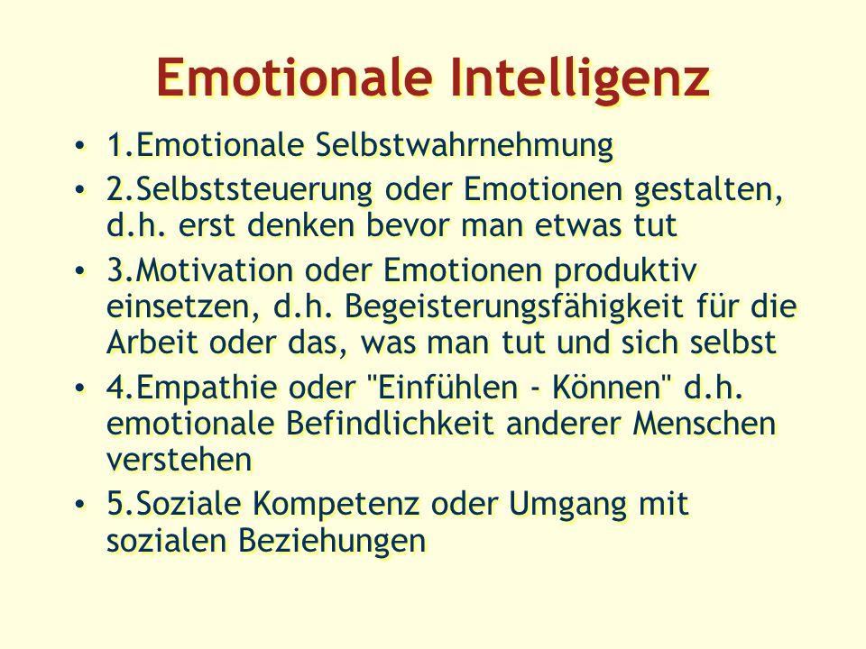 Emotionale Intelligenz 1.Emotionale Selbstwahrnehmung 2.Selbststeuerung oder Emotionen gestalten, d.h.