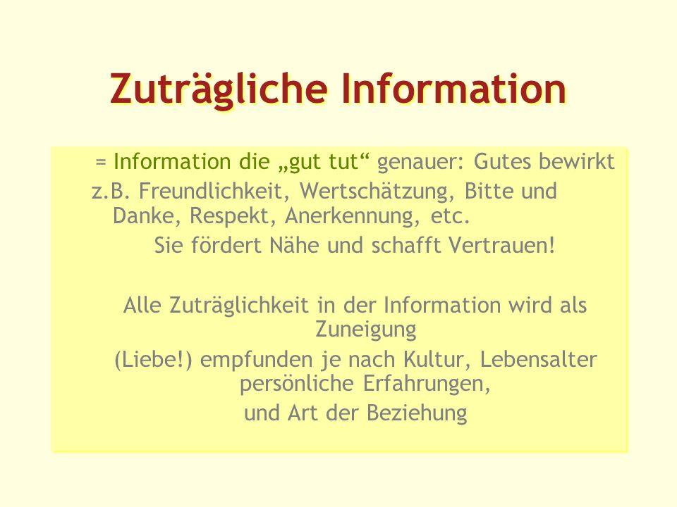 Zuträgliche Information = Information die gut tut genauer: Gutes bewirkt z.B.