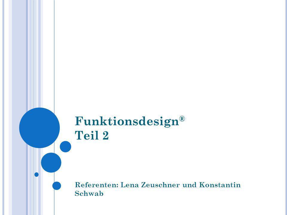 Funktionsdesign ® Teil 2 Referenten: Lena Zeuschner und Konstantin Schwab