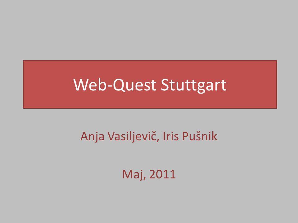 Web-Quest Stuttgart Anja Vasiljevič, Iris Pušnik Maj, 2011