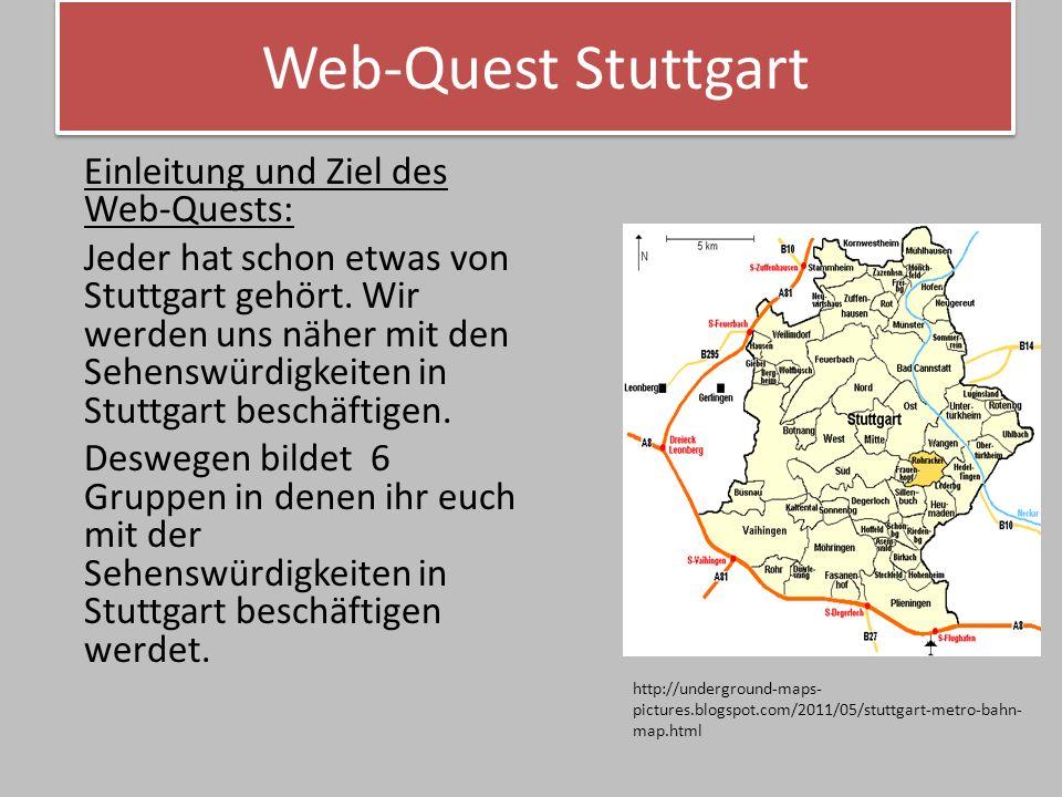 Web-Quest Stuttgart Jede Gruppe sucht sich ein Thema aus.