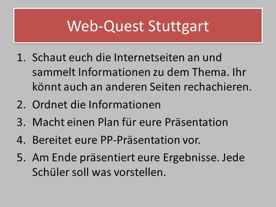 Web-Quest Stuttgart Links für die Gruppen: Hier sind für alle Gruppen nützliche Links, um mit der Arbeit zu beginnen.