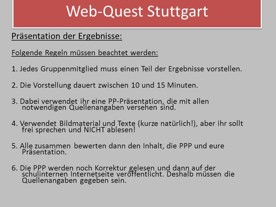 Web-Quest Stuttgart Präsentation der Ergebnisse: Folgende Regeln müssen beachtet werden: 1.