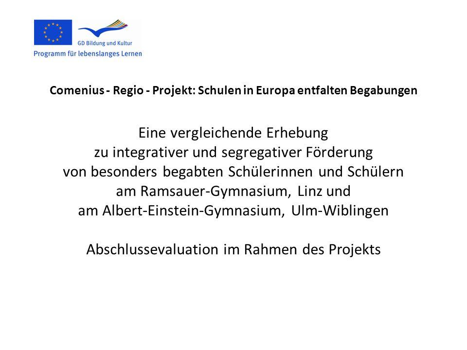Comenius - Regio - Projekt: Schulen in Europa entfalten Begabungen Eine vergleichende Erhebung zu integrativer und segregativer Förderung von besonder