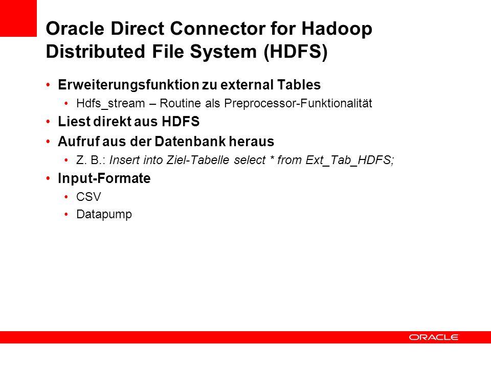 Oracle R Connector for Hadoop Erweiterungs-Package (Library) für R-Engine Library(ORHC) Sinnvoll für Datenextrakt direkt aus HDFS und laden in memory der R-Engine Making Connections orhc.connect orhc.disconnect orhc.reconnect orhc.which Copying Data hdfs.upload hdfs.download hdfs.get hdfs.push hdfs.put hdfs.pull Exploring Files hdfs.attach hdfs.cd hdfs.exists hdfs.ls hdfs.mkdir hdfs.parts hdfs.pwd hdfs.rm hdfs.rmdir hdfs.sample hdfs.size Executing Scripts hadoop.exec hadoop.run