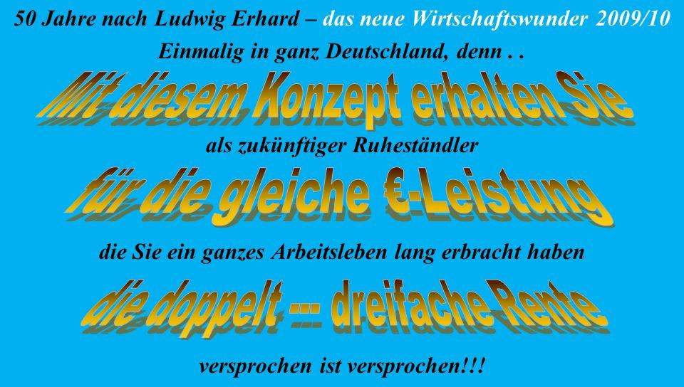 50 Jahre nach Ludwig Erhard – das neue Wirtschaftswunder 2009/10 Einmalig in ganz Deutschland, denn..