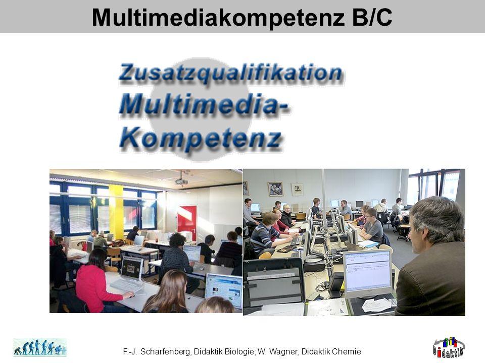 Multimediakompetenz B/C F.-J. Scharfenberg, Didaktik Biologie; W. Wagner, Didaktik Chemie