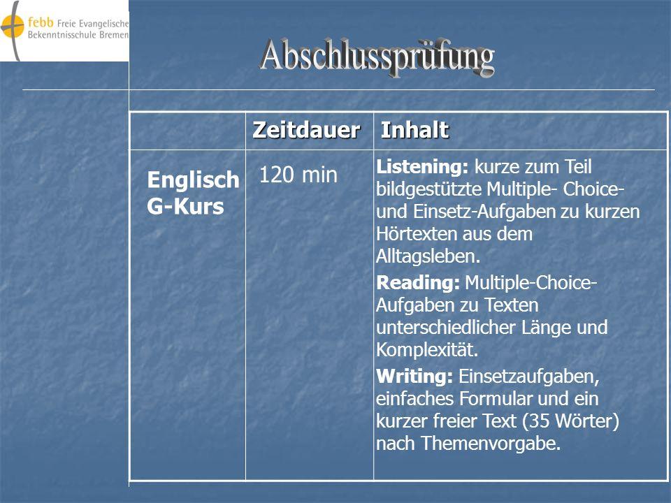 ZeitdauerInhalt 120 min Listening: zum Teil bildgestützte Multiple-Choice-und Einsetzaufgaben zu Hörtexten aus dem Alltagsleben Reading: Zuordnungsauf
