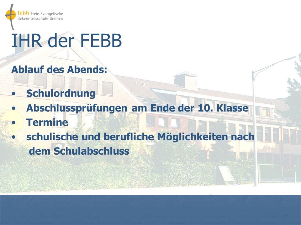 IHR der FEBB Ablauf des Abends: Schulordnung Abschlussprüfungen am Ende der 10.
