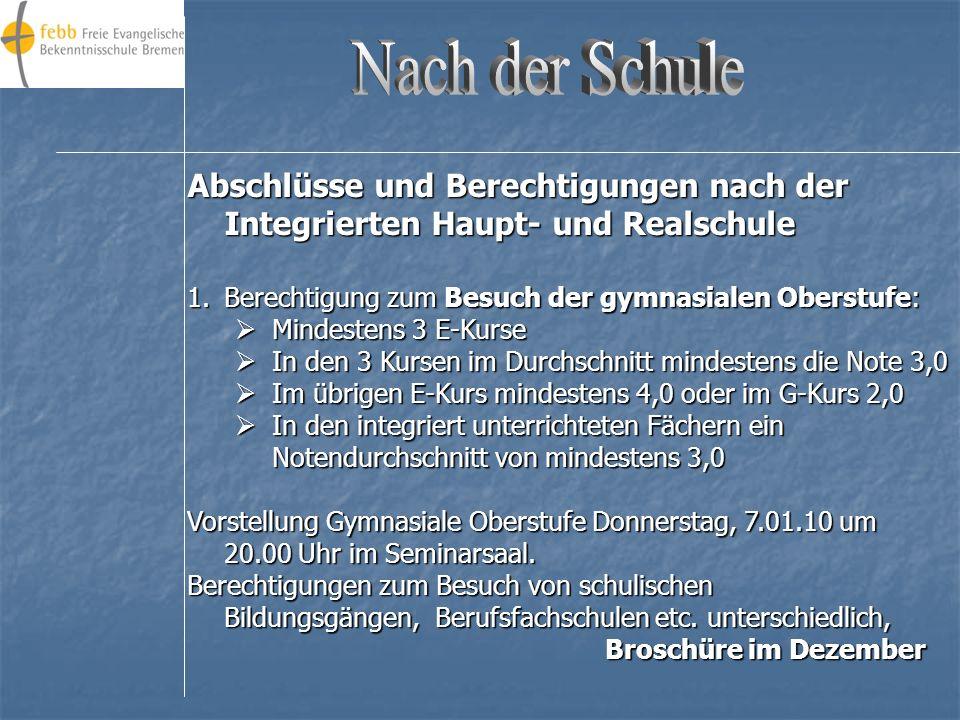 Abschlüsse und Berechtigungen nach der Integrierten Haupt- und Realschule 1.Mittlerer Schulabschluss: Mindestens zwei Erweiterungskurse Mindestens zwe