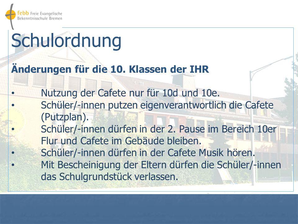 Schulordnung Änderungen für die 10.Klassen der IHR Nutzung der Cafete nur für 10d und 10e.