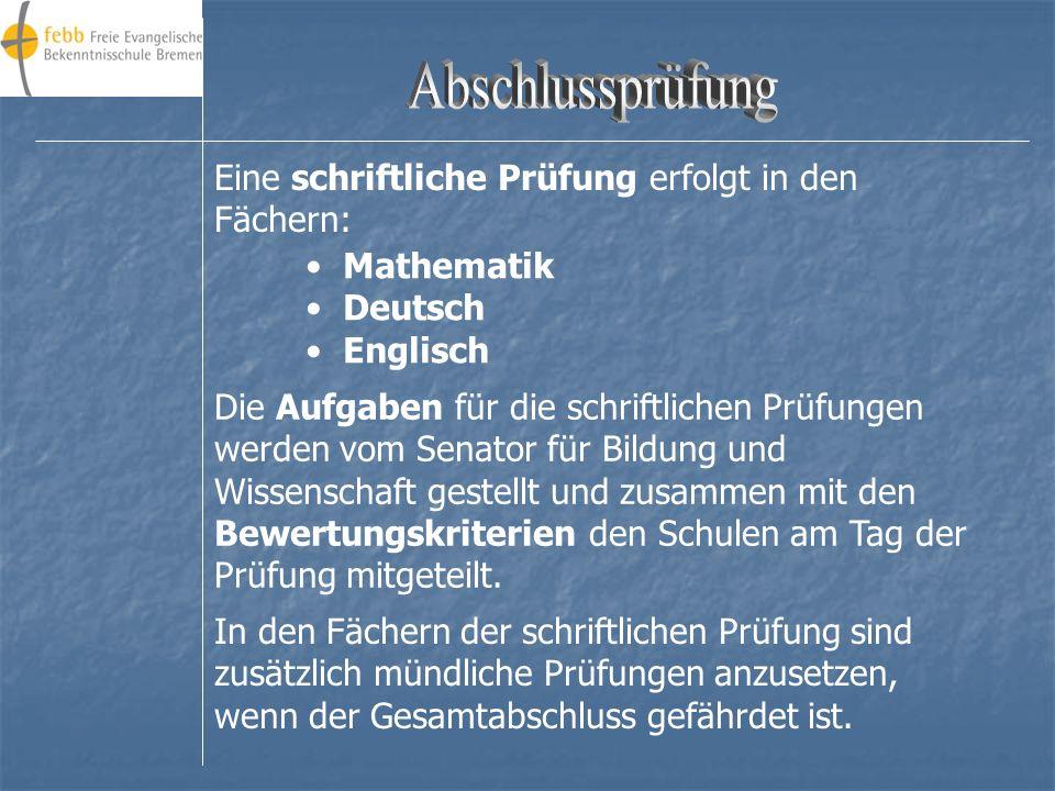 Eine schriftliche Prüfung erfolgt in den Fächern: Mathematik Deutsch Englisch Die Aufgaben für die schriftlichen Prüfungen werden vom Senator für Bildung und Wissenschaft gestellt und zusammen mit den Bewertungskriterien den Schulen am Tag der Prüfung mitgeteilt.