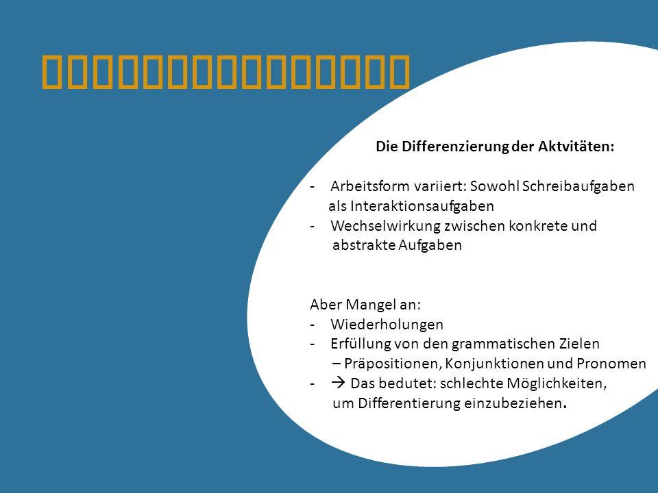 Differenzierung Die Differenzierung der Aktvitäten: -Arbeitsform variiert: Sowohl Schreibaufgaben als Interaktionsaufgaben -Wechselwirkung zwischen ko