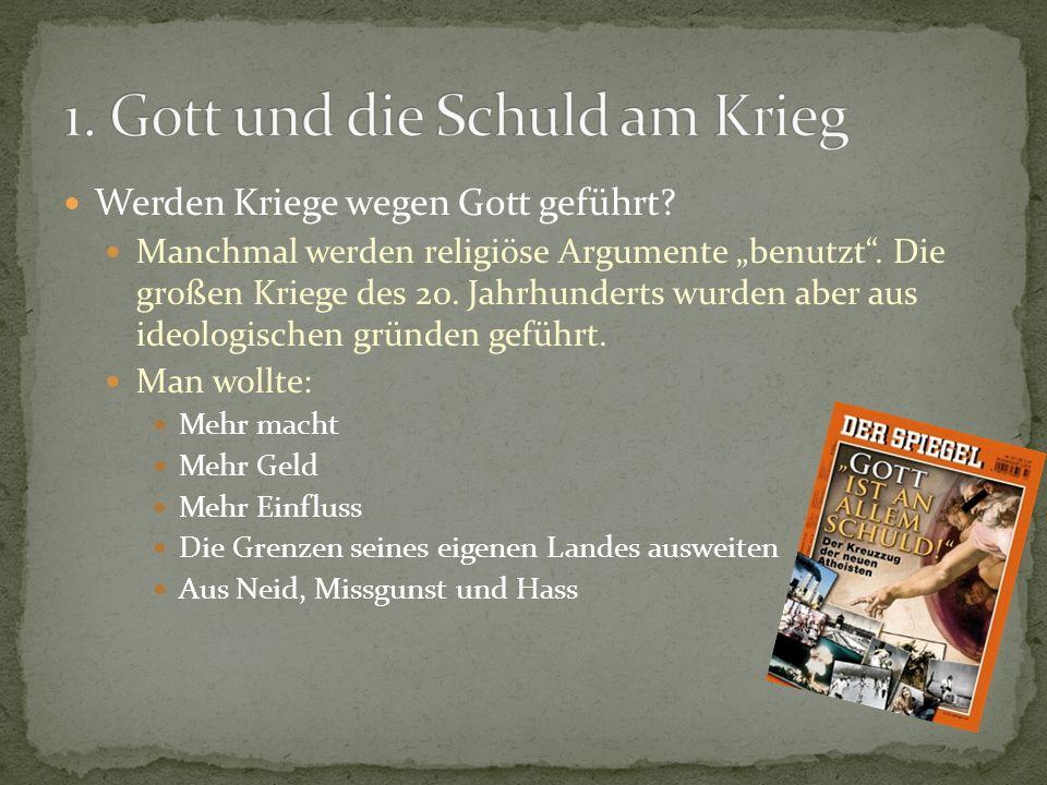 Werden Kriege wegen Gott geführt.Manchmal werden religiöse Argumente benutzt.