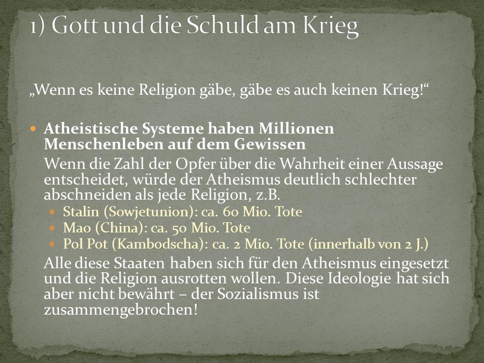 Wenn es keine Religion gäbe, gäbe es auch keinen Krieg.