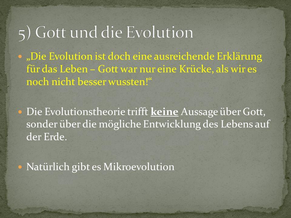 Die Evolution ist doch eine ausreichende Erklärung für das Leben – Gott war nur eine Krücke, als wir es noch nicht besser wussten.