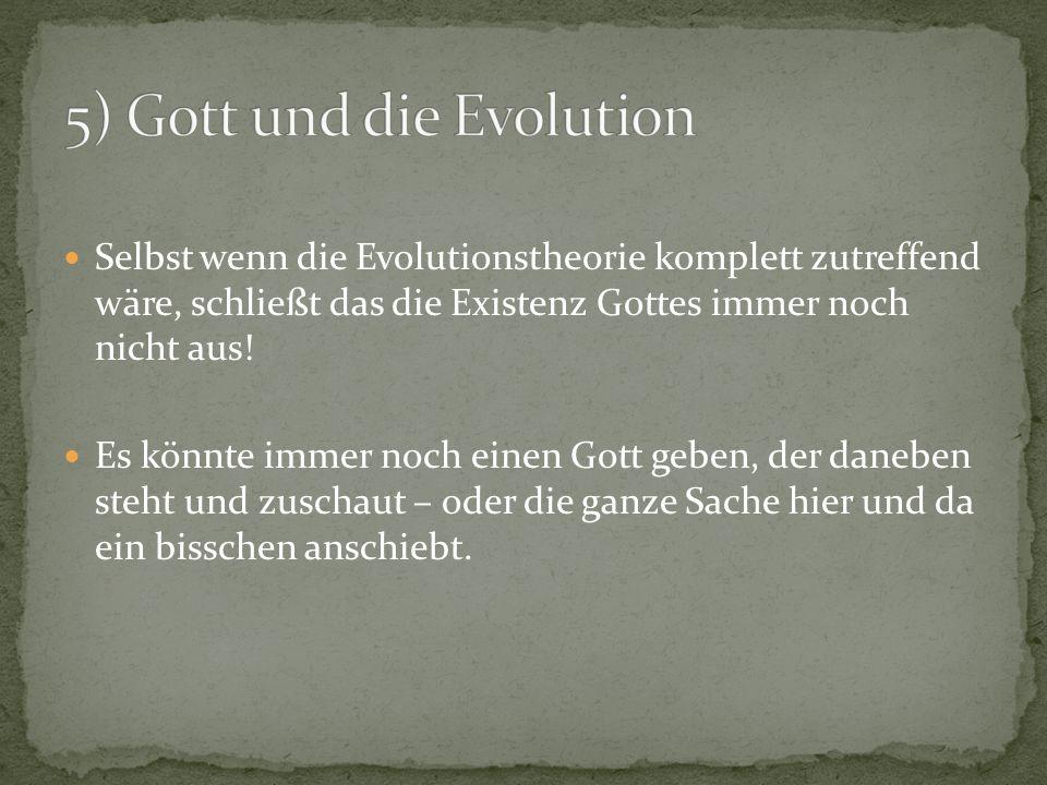 Selbst wenn die Evolutionstheorie komplett zutreffend wäre, schließt das die Existenz Gottes immer noch nicht aus.