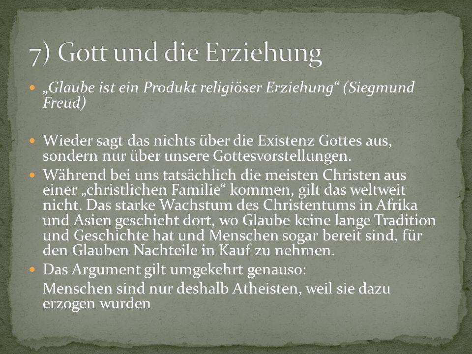Glaube ist ein Produkt religiöser Erziehung (Siegmund Freud) Wieder sagt das nichts über die Existenz Gottes aus, sondern nur über unsere Gottesvorstellungen.