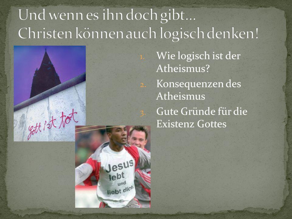 1.Wie logisch ist der Atheismus. 2. Konsequenzen des Atheismus 3.