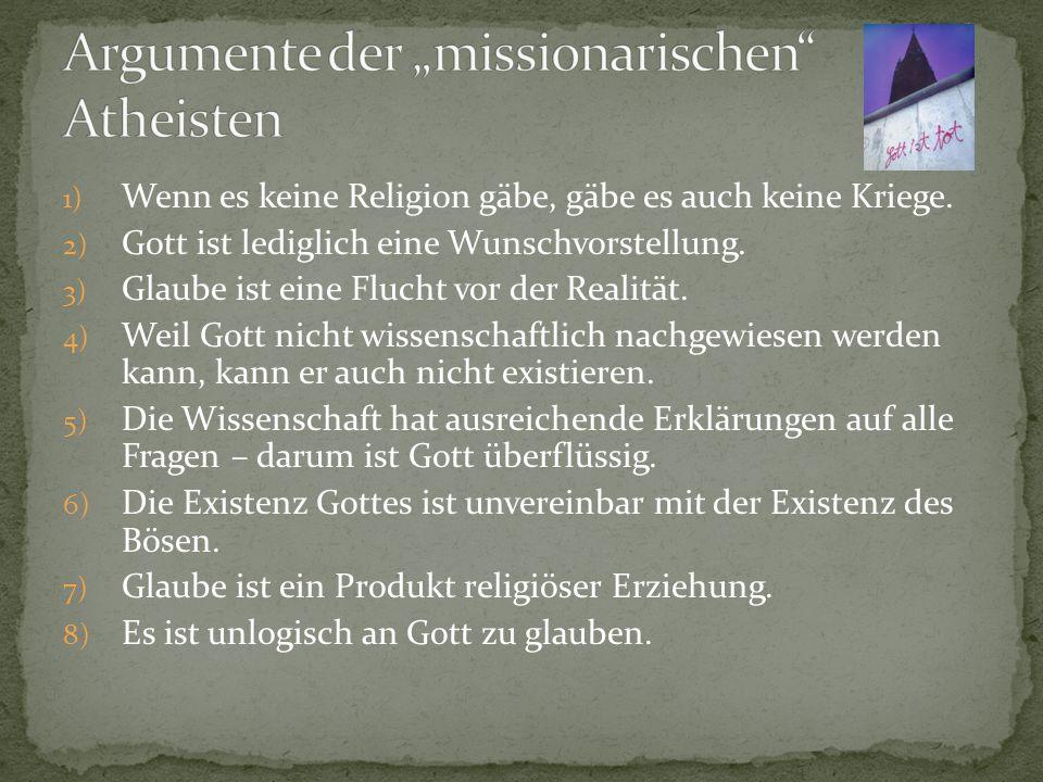 1) Wenn es keine Religion gäbe, gäbe es auch keine Kriege.