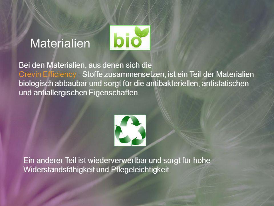 Materialien Bei den Materialien, aus denen sich die Crevin Efficiency - Stoffe zusammensetzen, ist ein Teil der Materialien biologisch abbaubar und so
