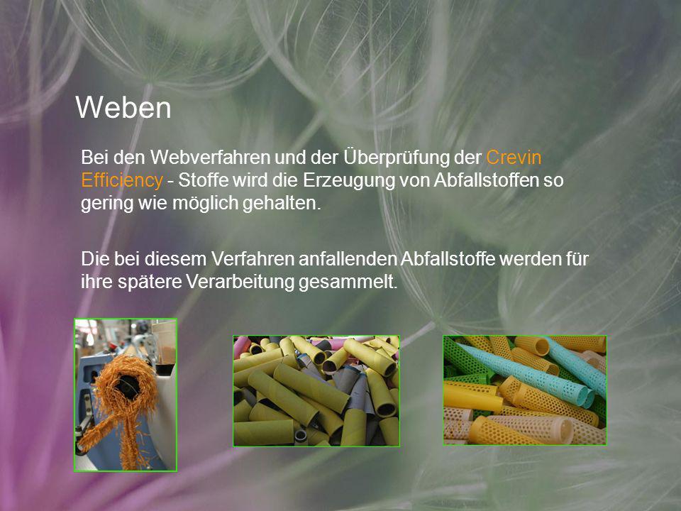 Weben Bei den Webverfahren und der Überprüfung der Crevin Efficiency - Stoffe wird die Erzeugung von Abfallstoffen so gering wie möglich gehalten. Die