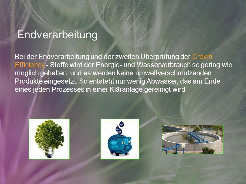 Endverarbeitung Bei der Endverarbeitung und der zweiten Überprüfung der Crevin Efficiency - Stoffe wird der Energie- und Wasserverbrauch so gering wie