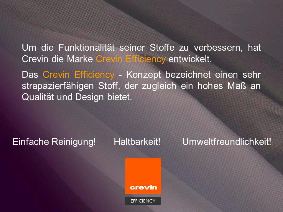 Um die Funktionalität seiner Stoffe zu verbessern, hat Crevin die Marke Crevin Efficiency entwickelt. Das Crevin Efficiency - Konzept bezeichnet einen