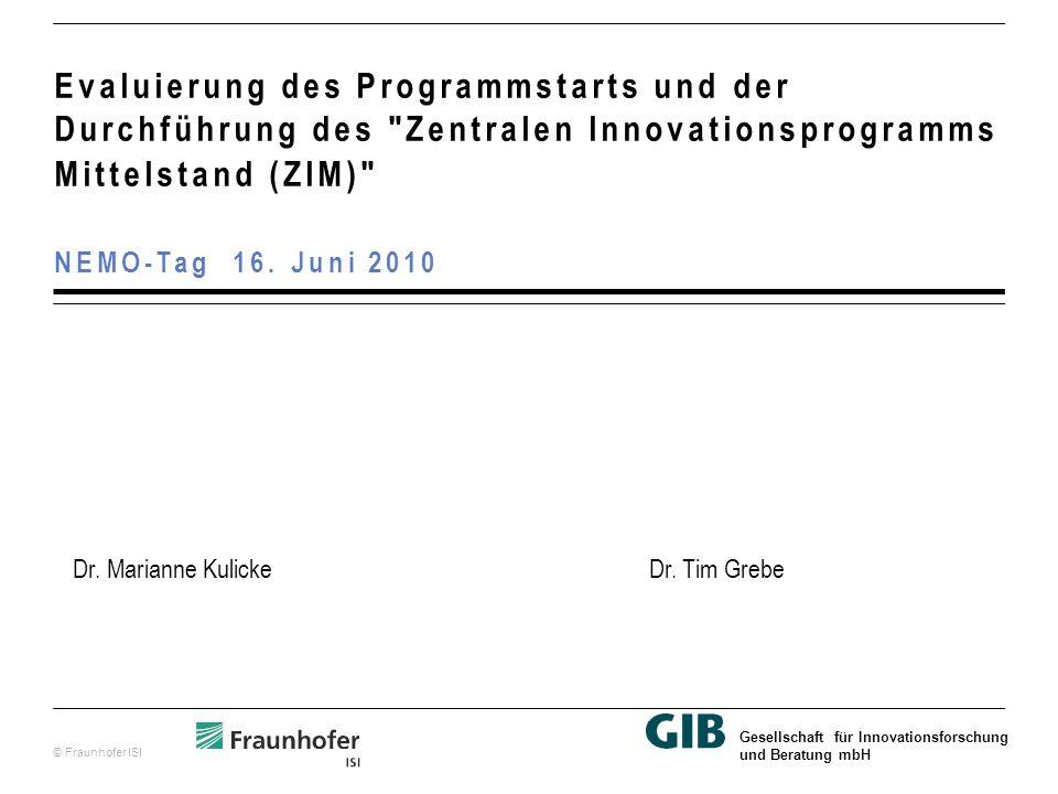 © Fraunhofer ISI Gesellschaft für Innovationsforschung und Beratung mbH Evaluierung des Programmstarts und der Durchführung des Zentralen Innovationsprogramms Mittelstand (ZIM) NEMO-Tag 16.