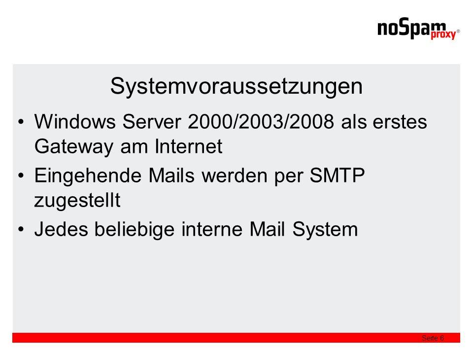 Seite 6 Systemvoraussetzungen Windows Server 2000/2003/2008 als erstes Gateway am Internet Eingehende Mails werden per SMTP zugestellt Jedes beliebige interne Mail System