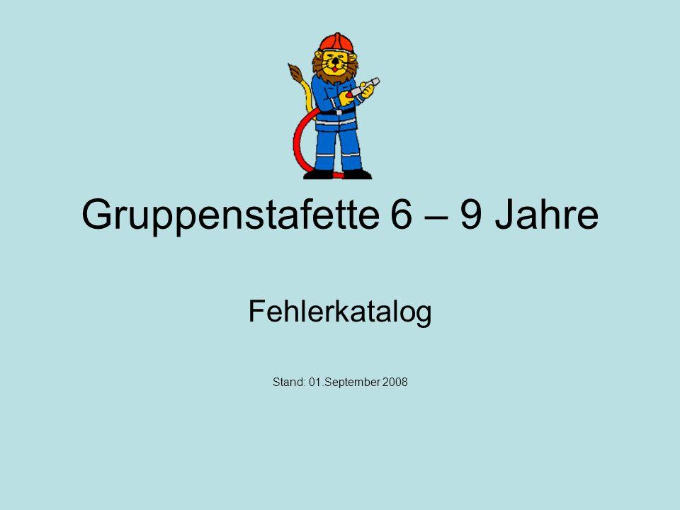 Gruppenstafette 6 – 9 Jahre Fehlerkatalog Stand: 01.September 2008