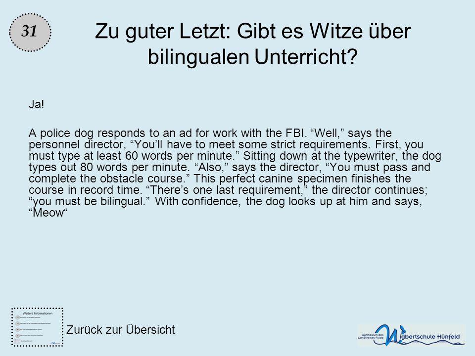 Zu guter Letzt: Gibt es Witze über bilingualen Unterricht? Ja! A police dog responds to an ad for work with the FBI. Well, says the personnel director