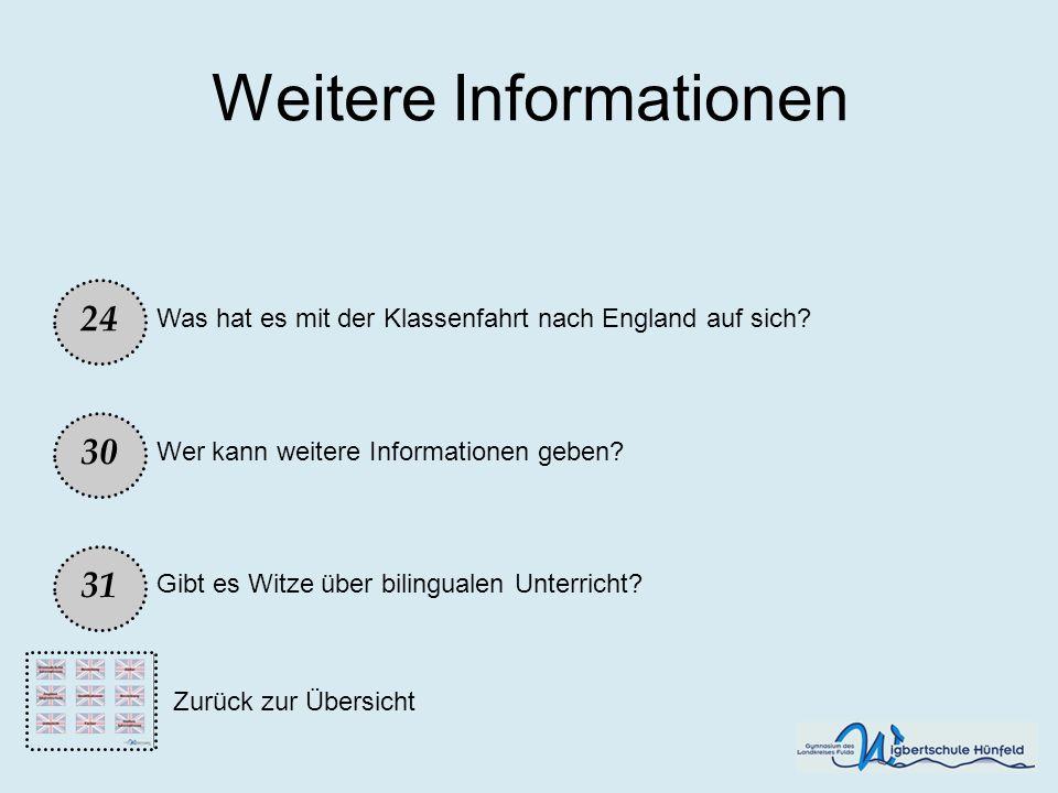 Weitere Informationen Wer kann weitere Informationen geben? 30 31 24 Gibt es Witze über bilingualen Unterricht? Was hat es mit der Klassenfahrt nach E