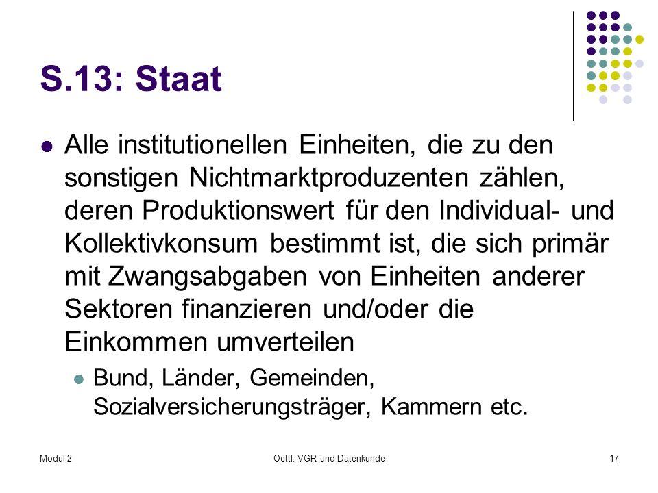 Modul 2Oettl: VGR und Datenkunde17 S.13: Staat Alle institutionellen Einheiten, die zu den sonstigen Nichtmarktproduzenten zählen, deren Produktionswe