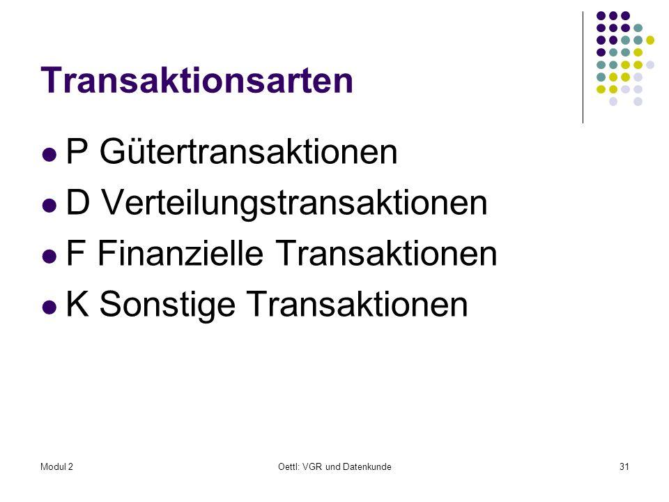 Modul 2Oettl: VGR und Datenkunde31 Transaktionsarten P Gütertransaktionen D Verteilungstransaktionen F Finanzielle Transaktionen K Sonstige Transaktio