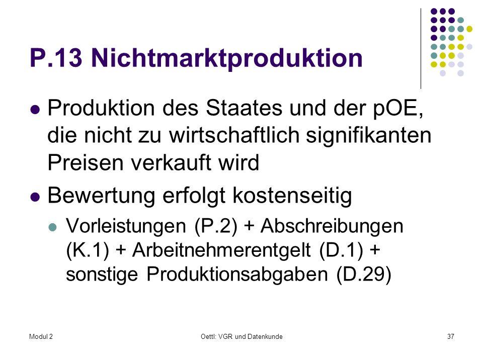 Modul 2Oettl: VGR und Datenkunde37 P.13 Nichtmarktproduktion Produktion des Staates und der pOE, die nicht zu wirtschaftlich signifikanten Preisen ver