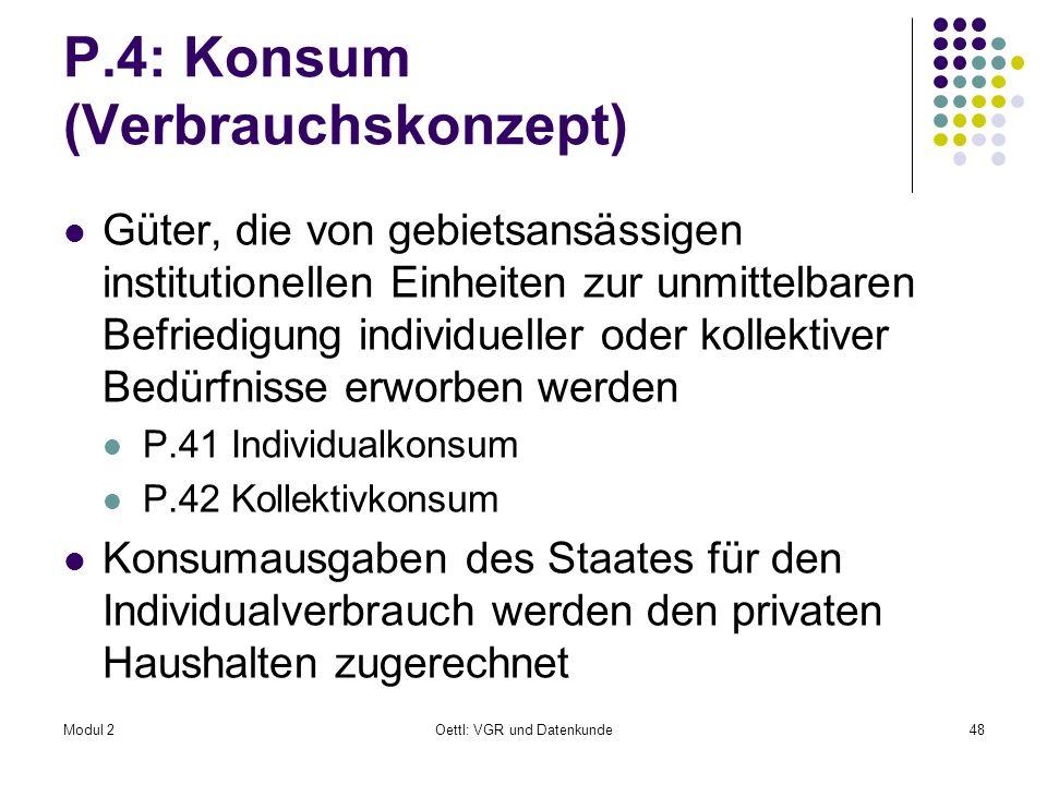 Modul 2Oettl: VGR und Datenkunde48 P.4: Konsum (Verbrauchskonzept) Güter, die von gebietsansässigen institutionellen Einheiten zur unmittelbaren Befri