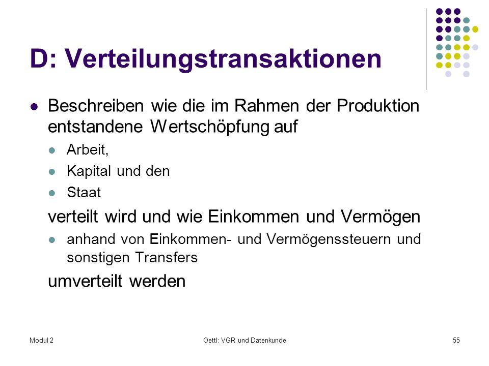 Modul 2Oettl: VGR und Datenkunde55 D: Verteilungstransaktionen Beschreiben wie die im Rahmen der Produktion entstandene Wertschöpfung auf Arbeit, Kapi
