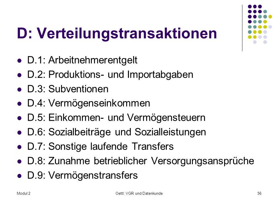 Modul 2Oettl: VGR und Datenkunde56 D: Verteilungstransaktionen D.1: Arbeitnehmerentgelt D.2: Produktions- und Importabgaben D.3: Subventionen D.4: Ver