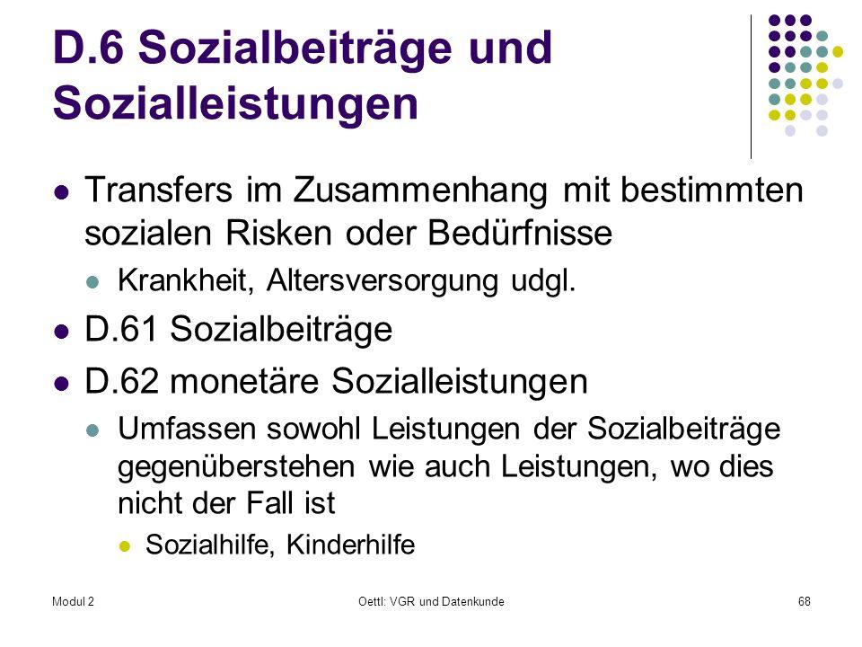 Modul 2Oettl: VGR und Datenkunde68 D.6 Sozialbeiträge und Sozialleistungen Transfers im Zusammenhang mit bestimmten sozialen Risken oder Bedürfnisse K
