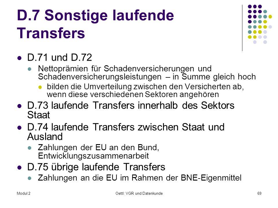 Modul 2Oettl: VGR und Datenkunde69 D.7 Sonstige laufende Transfers D.71 und D.72 Nettoprämien für Schadenversicherungen und Schadenversicherungsleistu